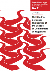 RLS - SEE / Lev Centrih: The Road to Collapse. The Demise of the League of Communists of Yugoslavia